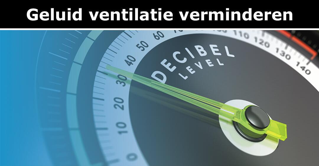 geluid ventilatie verminderen