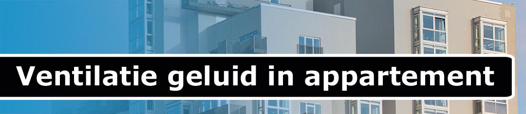 ventilatie geluid verminderen appartement
