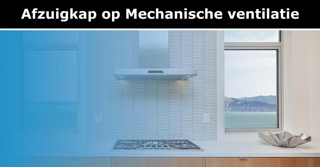 Afzuigkap op mechanische ventilatie